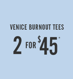 Venice Burnout Tees 2 for $45