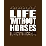 Life Without Horses T-Shirt