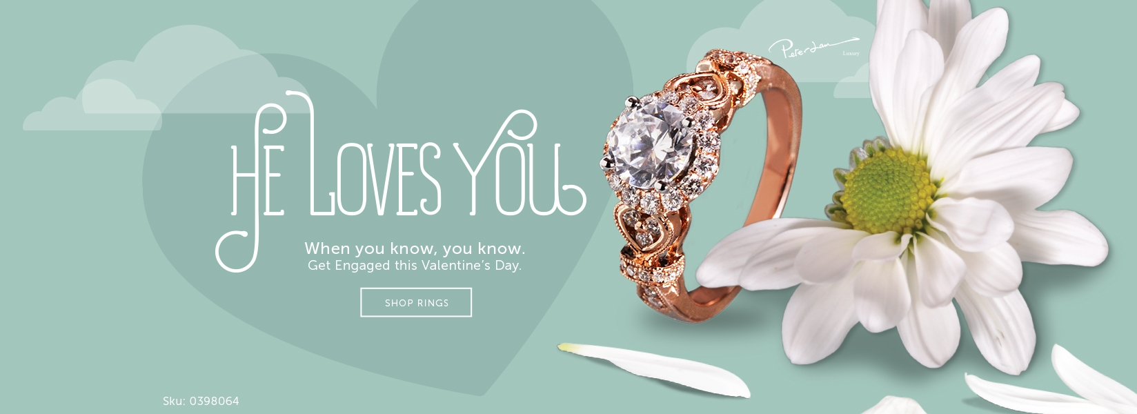 He loves you. When you know, you know. Get engaged this Valentines Day.