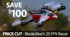 Save $100 Blade Mach 25 FPV Racer Quad Copter Drone