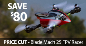 Save $80 Blade Mach 25 FPV Racer Quad Copter Drone