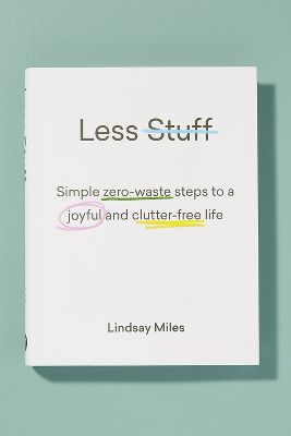 Less Stuff: Simple Zero Waste Steps To A Joyful And Clutter Free Life by Anthropologie