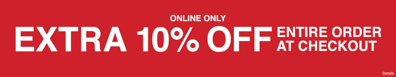 Online Only EXTRA 10% OFF ENTIRE ORDER at checkout