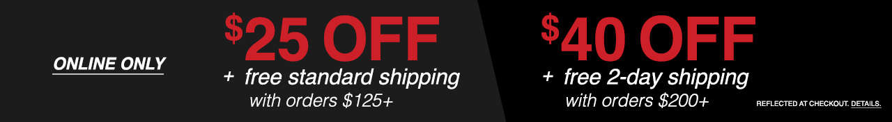 EXTRA 25 + FREE SHIPPING ORDERS $125+. EXTRA 40 + 2ND DAY FREE SHIPPING ORDERS 200+. NO CODE.