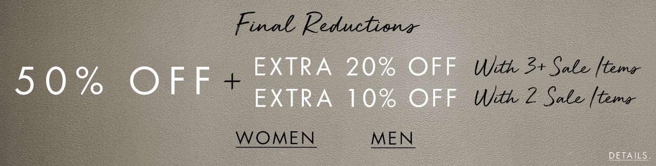 Final Reductions: 50% Off + Extra 20% Off with 3+ sale items Extra 10% Off with 2 sale items