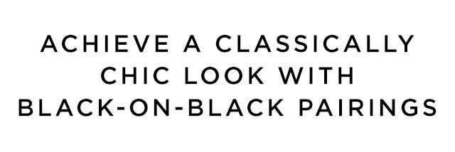Achieve A Classically Chick Look With Black-On-Black Pairings