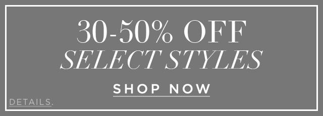 30 - 50% Off Select Styles