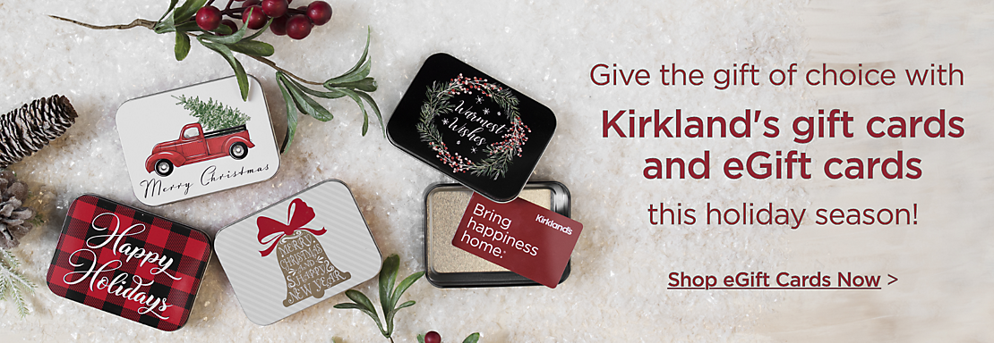 Give the gift of choice with Kirkland's gift cards and eGift cards this holiday season! Shop eGift cards now
