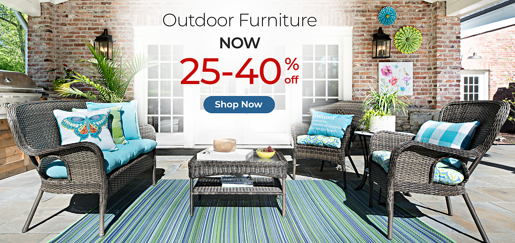 Outdoor Furniture Now 25%-40% off Shop Now
