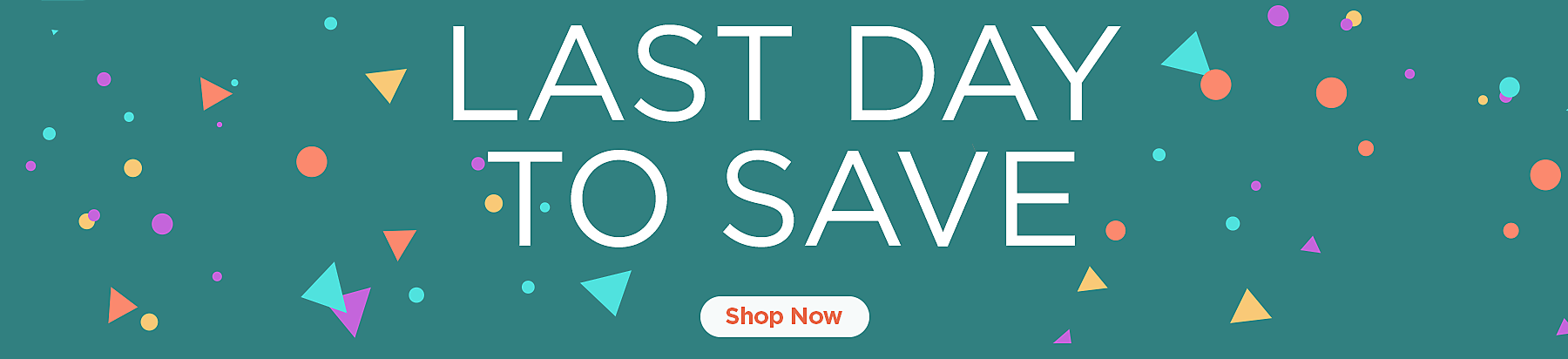 Last day to save - Shop Now