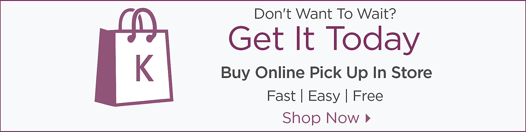 Don't want to wait? Get it today. - Buy online pick up in store - Fast, East, Free - Shop Now