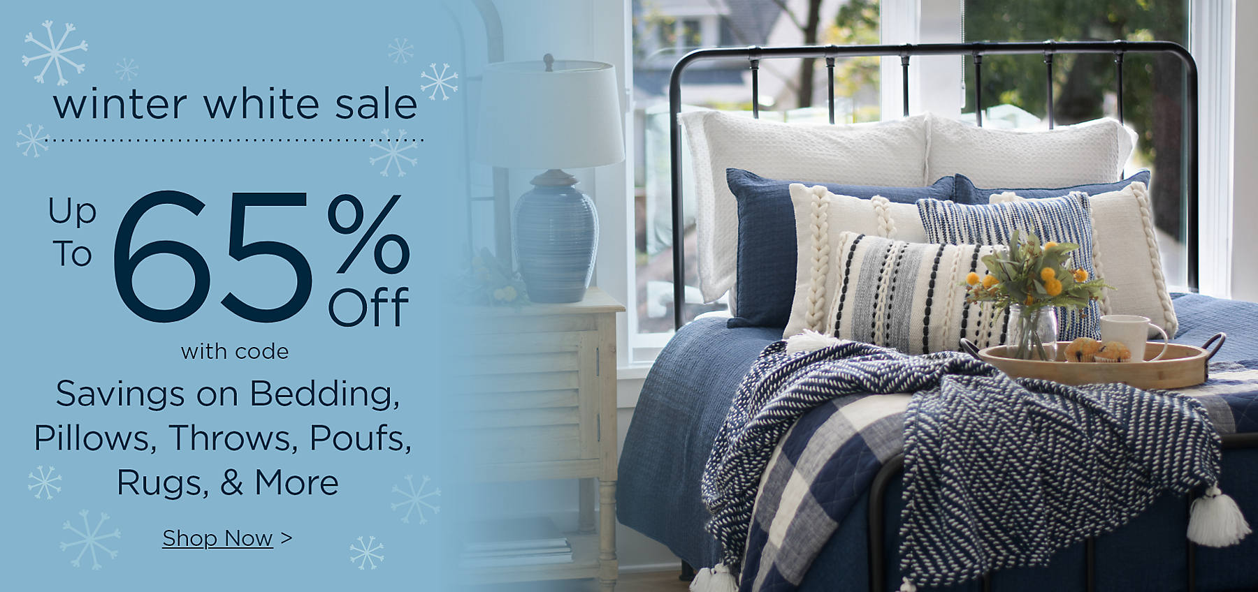 Winter White Sale Up to 65% Off with code Savings on Bedding, Pillows, Throws, Poufs, Rugs, & More Shop Now