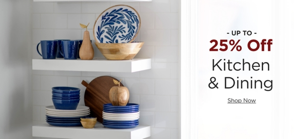 Up to 25% Off Kitchen and Dining Shop Now