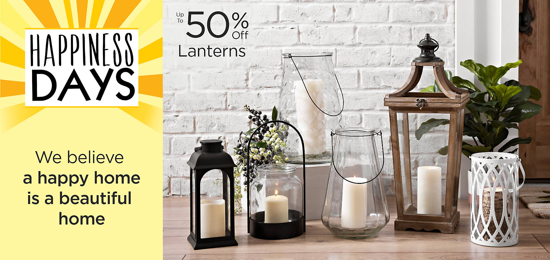 Happiness Days We believe a happy home is a beautiful home Lanterns Up to 50% Off