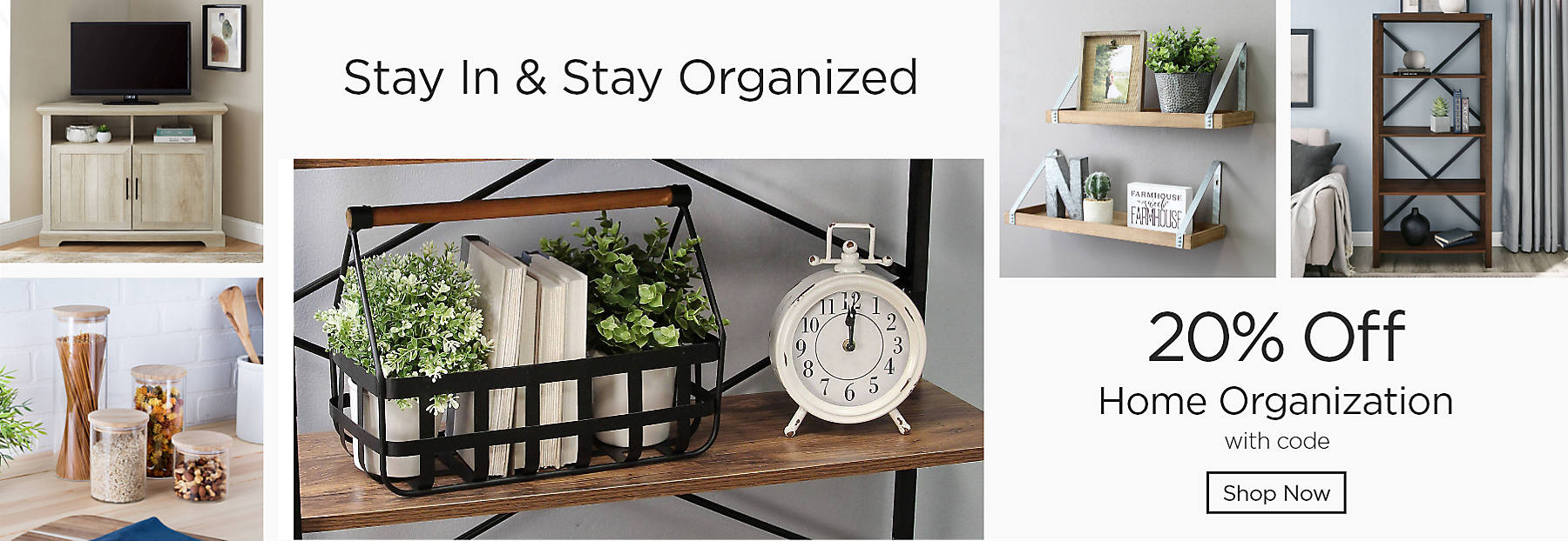 Stay In & Stay Organized 20% Off Home Organization with code Shop Now