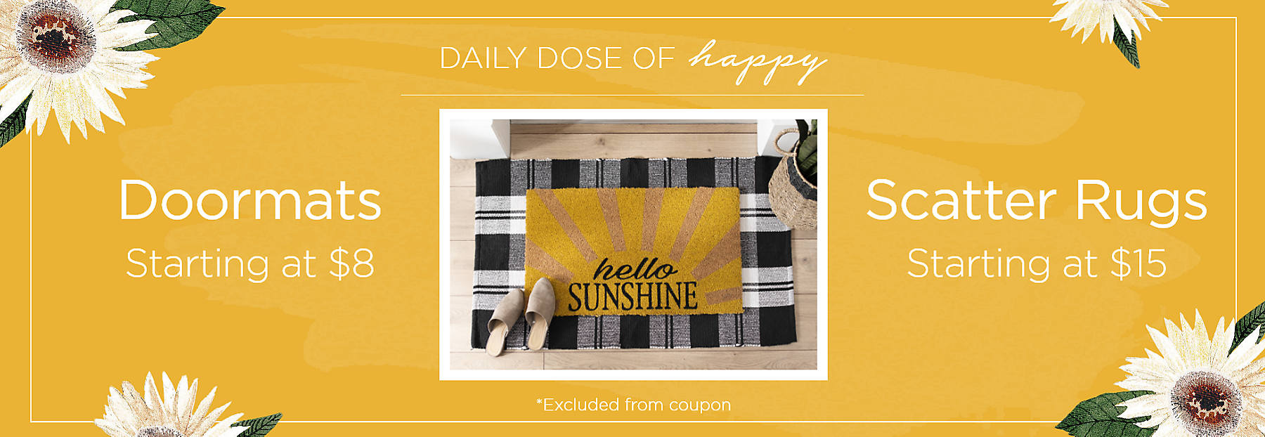 Daily Dose of Happy Doormats Starting at $8 Scatter Rugs Starting at $15