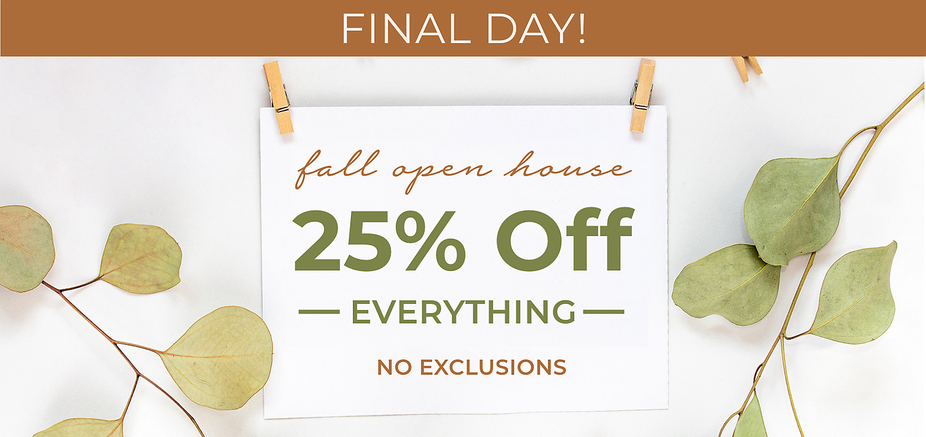 Final Day! Fall Open House Sale