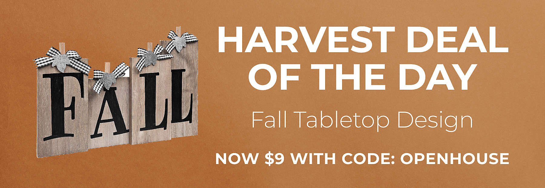 Harvest Deals of the Day Fall Tabletop Sign Now $9 with code: OPENHOUSE