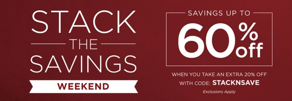 Stack the Savings Up to 60% Off *exclusions apply