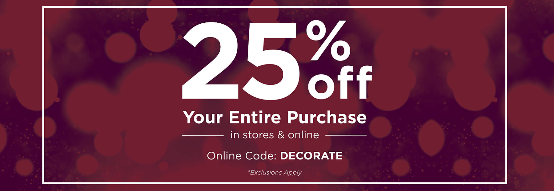 25% Off Entire Transaction with code DECORATE