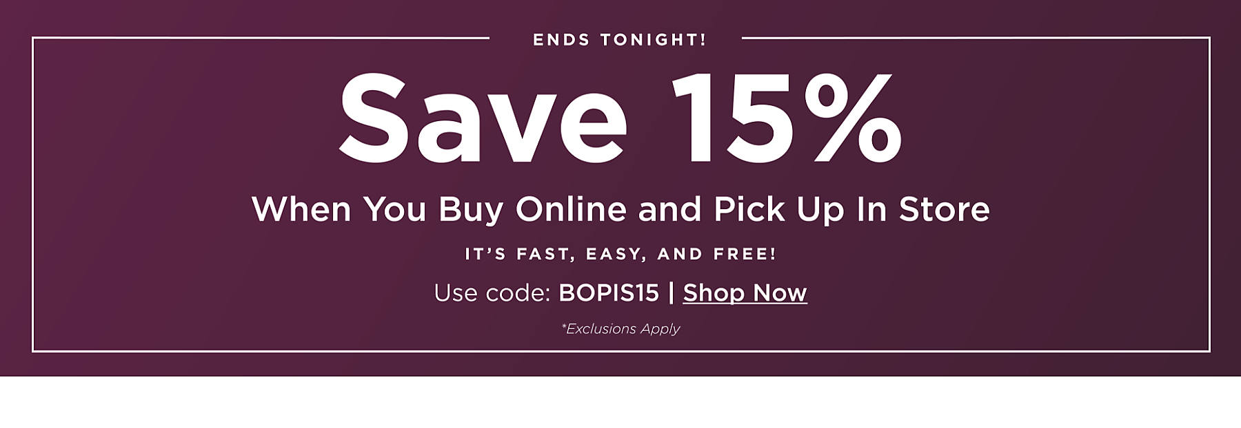 15% Off Buy Online and Pick Up In Store Items last day to save with code BOPIS15