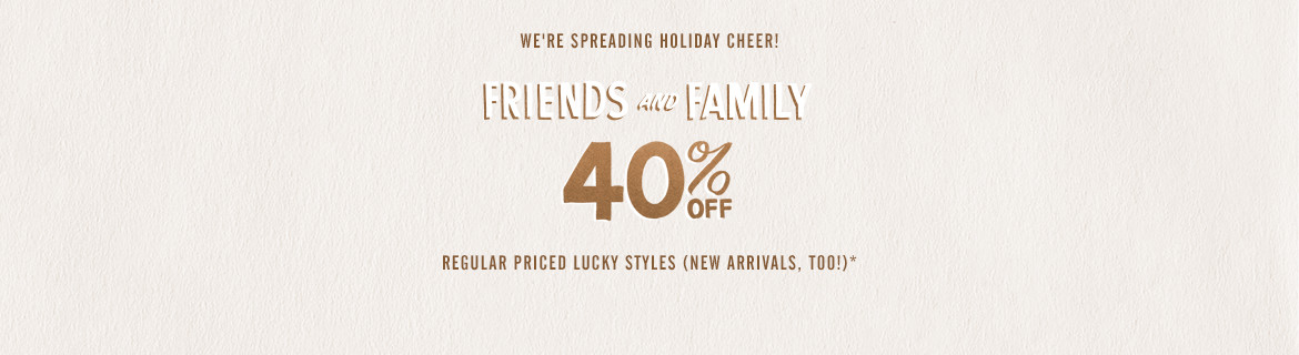 Friends & Family 40% Off