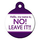 My Name is NO LEAVE IT Pet ID Tag
