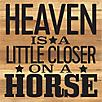 Heaven is Closer on a Horse Natural Wood Sign