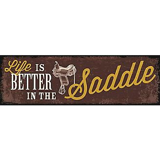 Life is Better in the Saddle Hand Crafted Sign