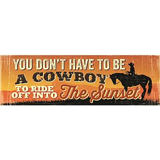 You Dont Have to Be A Cowboy Hand Crafted Sign