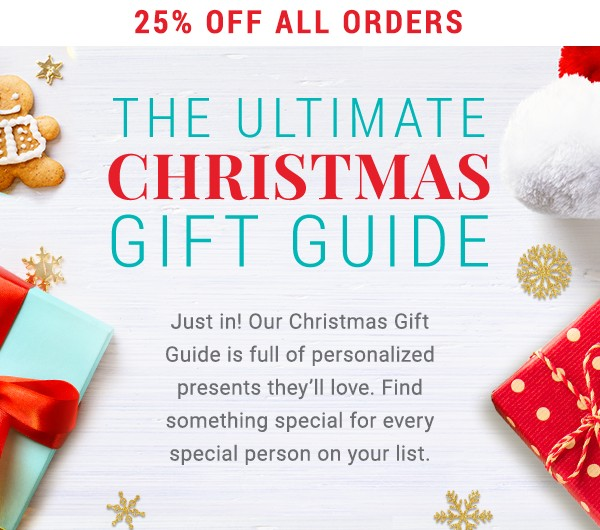 25% off Orders. Ultimate Christmas Gift Guide.