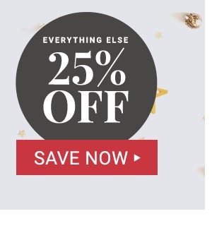 25% off everything else! Save Now.
