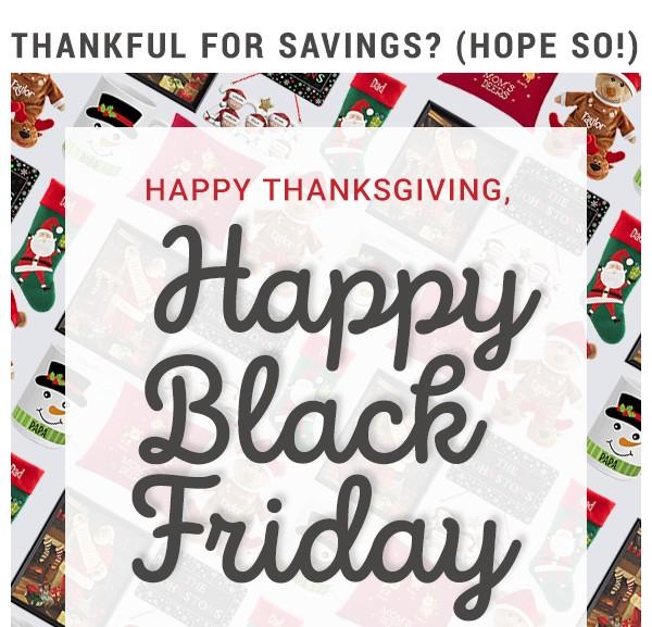 Happy Thanksgiving, Happy Black Friday.