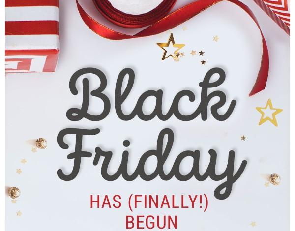 Black Friday has (finally!) begun