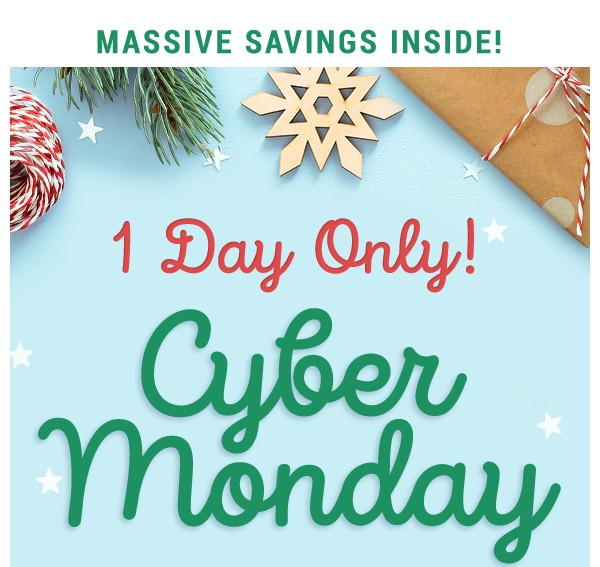 1 Day Only! Cyber Monday.