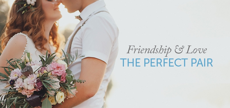 Friendship and Love | The Perfect Pair