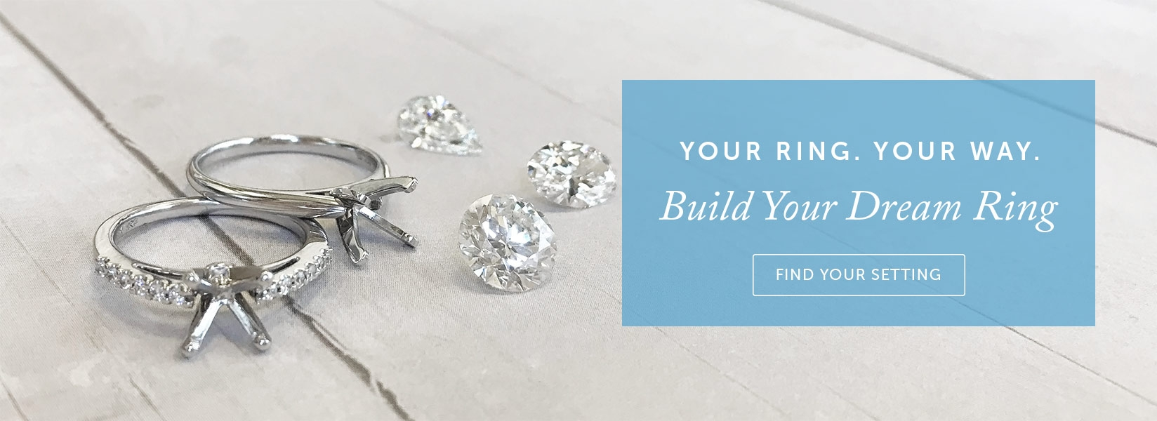 Your Ring. Your Way.  Build Your Dream Ring