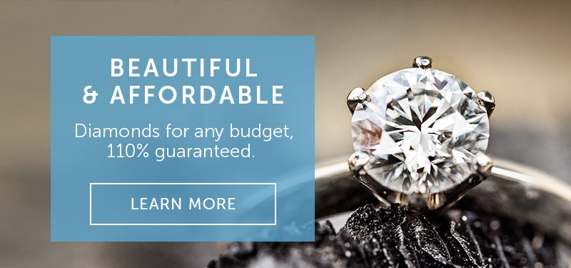 Beautiful & Affordable. Diamonds for any budget, 110% guaranteed.