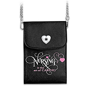 """""""Nursing Is The Art Of Caring"""" Crossbody Cell Phone Bag"""