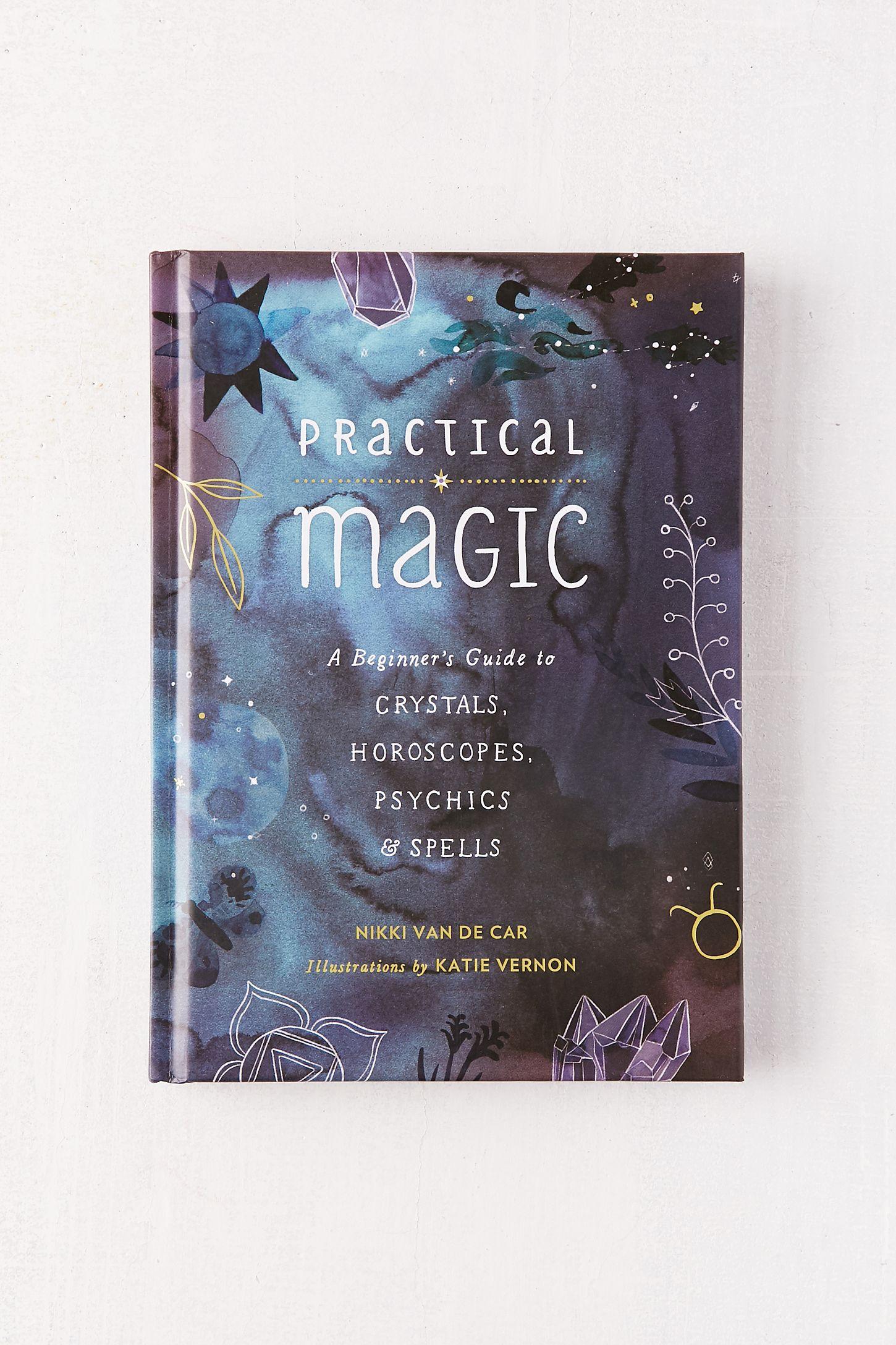 Practical Magic: A Beginner's Guide to Crystals, Horoscopes, Psychics &  Spells By Nikki Van De Car