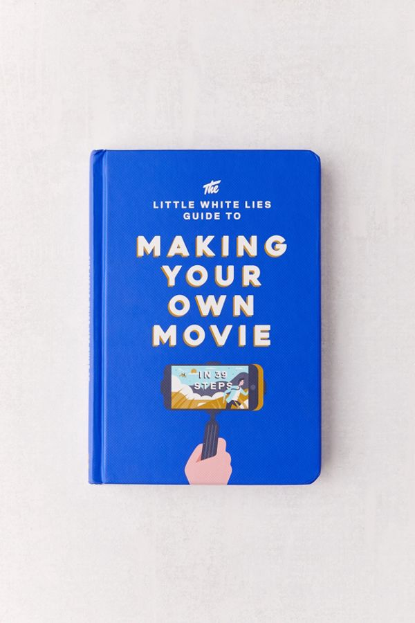 The Little White Lies Guide to Making Your Own Movie: In 39 Steps By Matt  Thrift