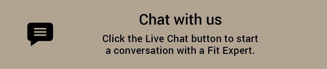 Chat with Us: Click the Live Chat button to start a conversation with a Fit Expert