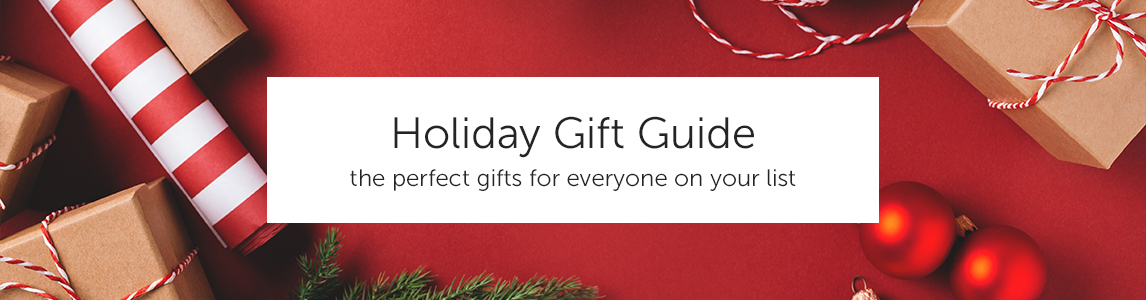 Holiday Gift Guide - The perfect gifts for everyone on your list.