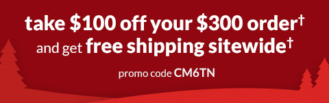 take $100 off your $300 order and get free shipping sitewide with promo code CM6TN