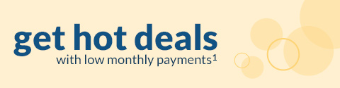 get hot deals with low monthly payments*
