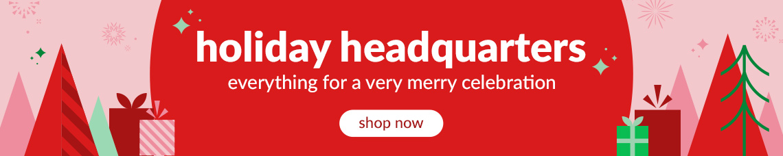 holiday headquarters everything for a very merry celebration. shop now!