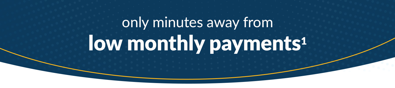 Only minutes away from low monthly payments