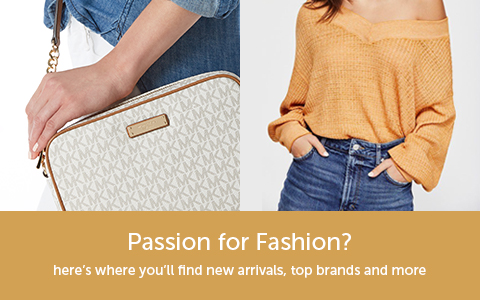 Passion For Fashion? Here's where you'll find new arrivals, top brands and more.