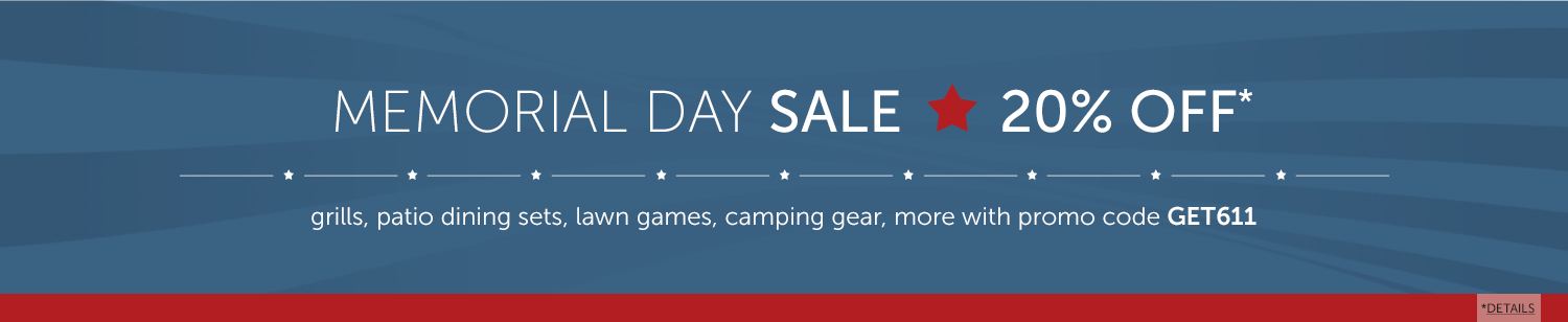 Memorial Day Sale, save 20% Off select grills, patio dining sets, lawn games camping gear and more with promo code GET611 today.