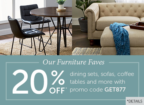 Links to: Save 20% on our Furniture Faves with promo code GET877!